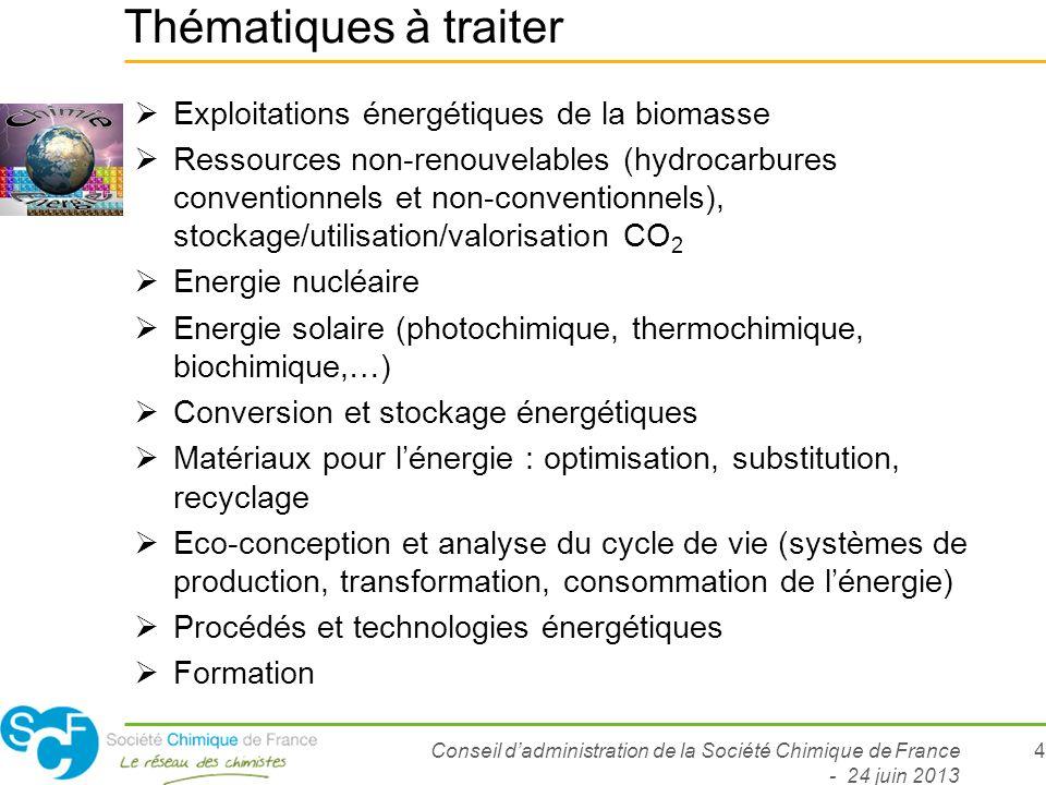 Conseil dadministration de la Société Chimique de France - 24 juin 2013 4 Thématiques à traiter Exploitations énergétiques de la biomasse Ressources n
