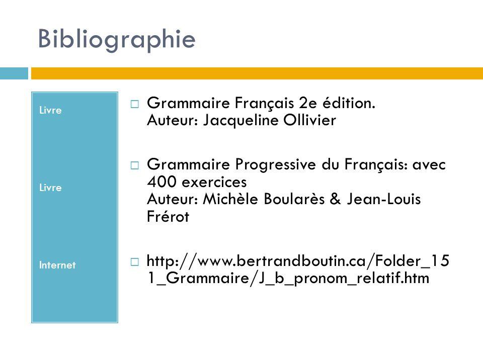 Bibliographie Livre Internet Grammaire Français 2e édition. Auteur: Jacqueline Ollivier Grammaire Progressive du Français: avec 400 exercices Auteur: