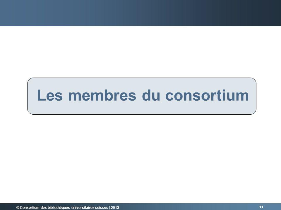 © Consortium des bibliothèques universitaires suisses | 2013 Les membres du consortium 11