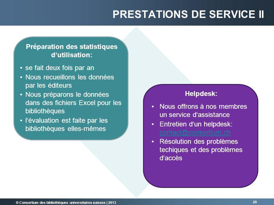 © Consortium des bibliothèques universitaires suisses | 2013 20 PRESTATIONS DE SERVICE II Préparation des statistiques dutilisation: se fait deux fois