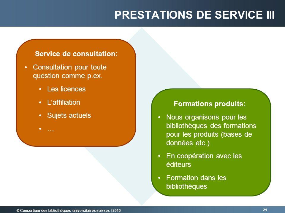 © Consortium des bibliothèques universitaires suisses | 2013 21 PRESTATIONS DE SERVICE III Service de consultation: Consultation pour toute question c