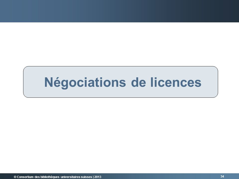 © Consortium des bibliothèques universitaires suisses | 2013 34 RÜCKBLICK Négociations de licences