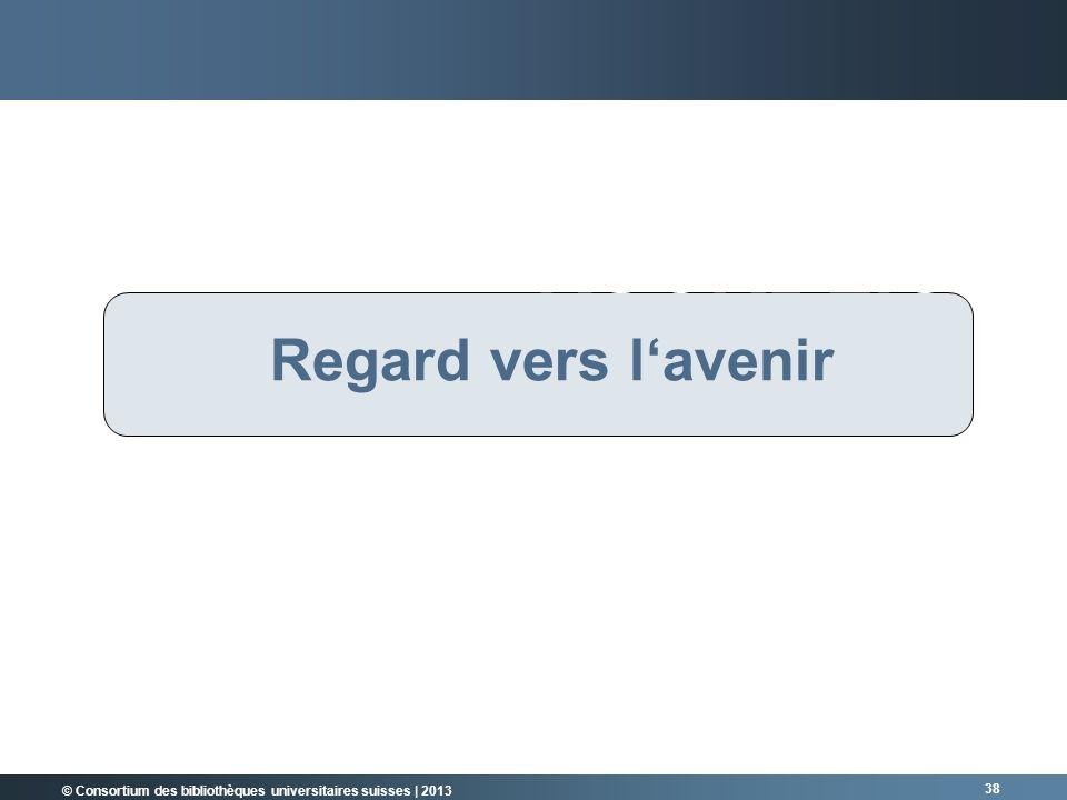 © Consortium des bibliothèques universitaires suisses | 2013 38 RÜCKBLICK Regard vers lavenir