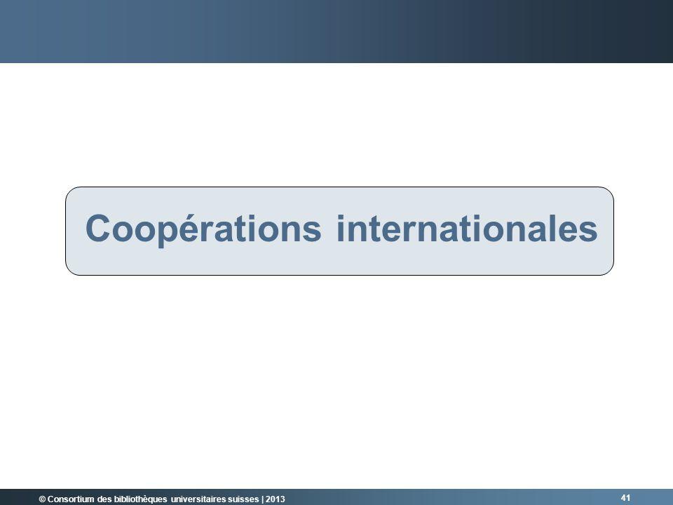 © Consortium des bibliothèques universitaires suisses | 2013 Coopérations internationales 41