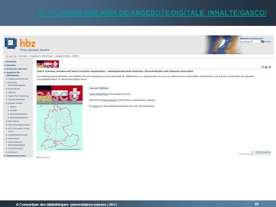 © Consortium des bibliothèques universitaires suisses | 2013 HTTP://WWW.HBZ-NRW.DE/ANGEBOTE/DIGITALE_INHALTE/GASCO/ 45