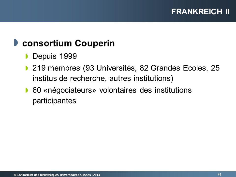 © Consortium des bibliothèques universitaires suisses | 2013 49 consortium Couperin Depuis 1999 219 membres (93 Universités, 82 Grandes Ecoles, 25 ins