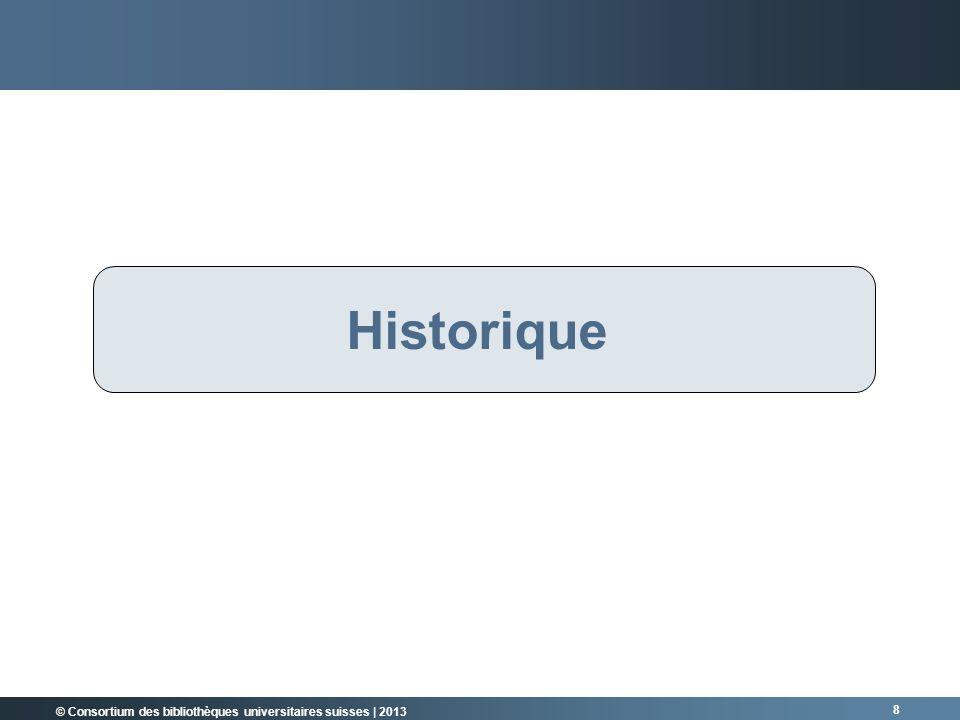 © Consortium des bibliothèques universitaires suisses | 2013 8 RÜCKBLICK Historique