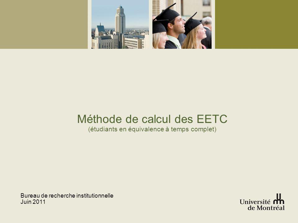 Méthode de calcul des EETC (étudiants en équivalence à temps complet) Bureau de recherche institutionnelle Juin 2011