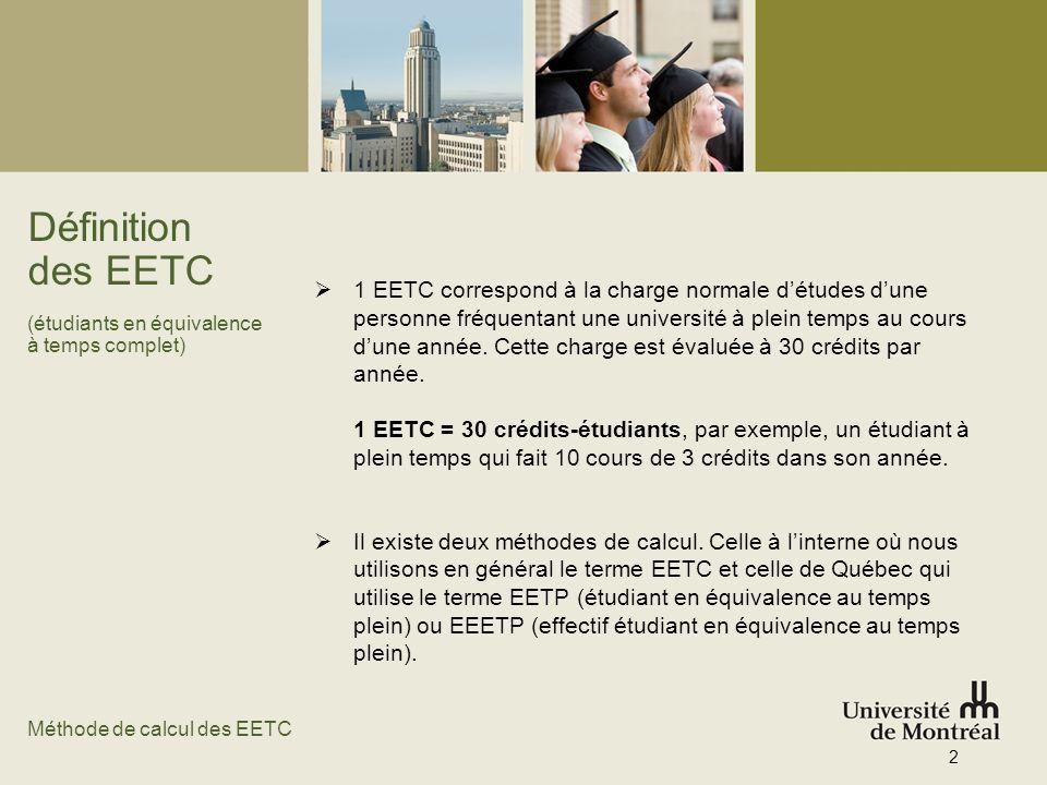 Définition des EETC (étudiants en équivalence à temps complet) 1 EETC correspond à la charge normale détudes dune personne fréquentant une université