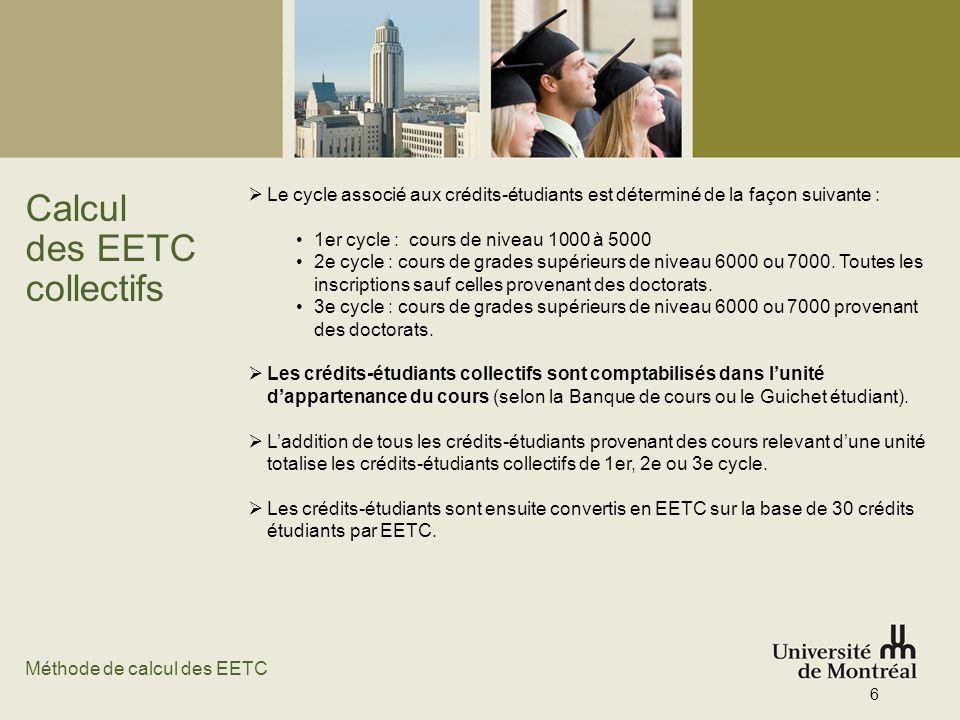 Calcul des EETC collectifs Le cycle associé aux crédits-étudiants est déterminé de la façon suivante : 1er cycle : cours de niveau 1000 à 5000 2e cycl
