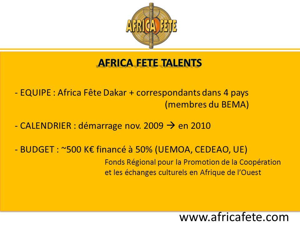 www.africafete.com - EQUIPE : Africa Fête Dakar + correspondants dans 4 pays (membres du BEMA) - CALENDRIER : démarrage nov.