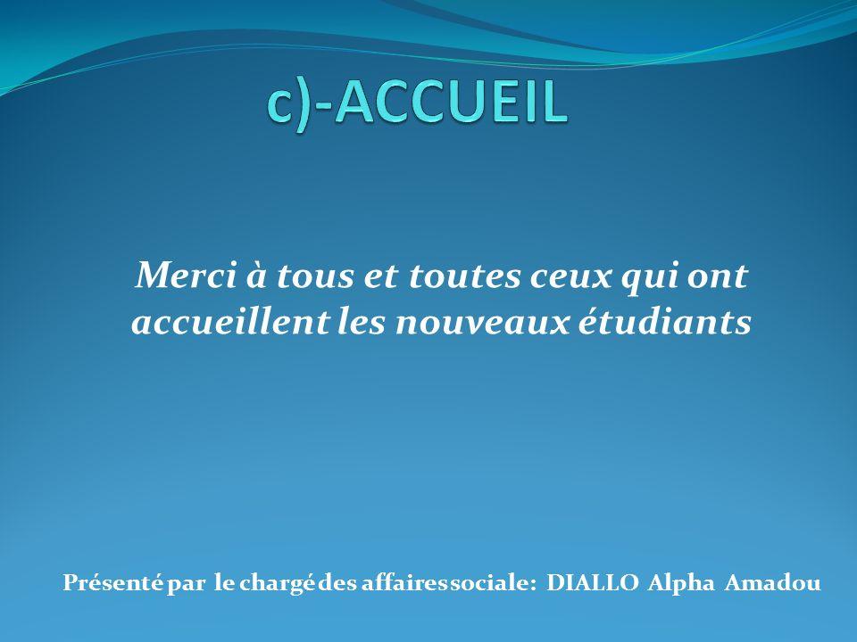 Merci à tous et toutes ceux qui ont accueillent les nouveaux étudiants Présenté par le chargé des affaires sociale: DIALLO Alpha Amadou