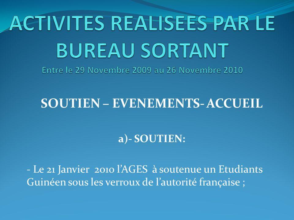 SOUTIEN – EVENEMENTS- ACCUEIL a)- SOUTIEN: - Le 21 Janvier 2010 lAGES à soutenue un Etudiants Guinéen sous les verroux de lautorité française ;