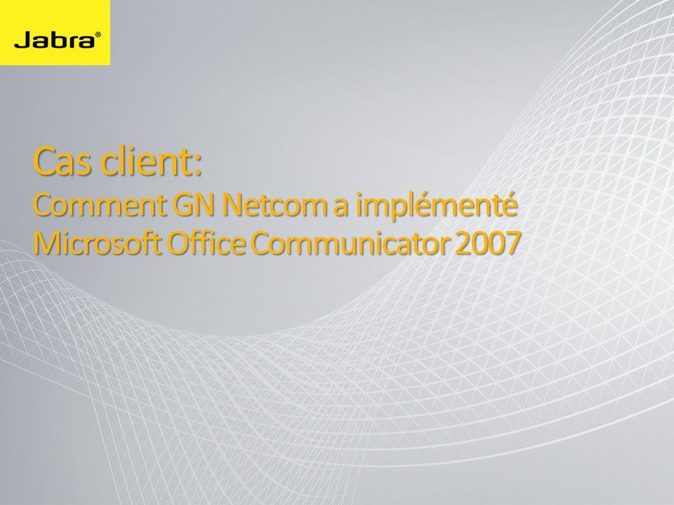 Cas client: Comment GN Netcom a implémenté Microsoft Office Communicator 2007