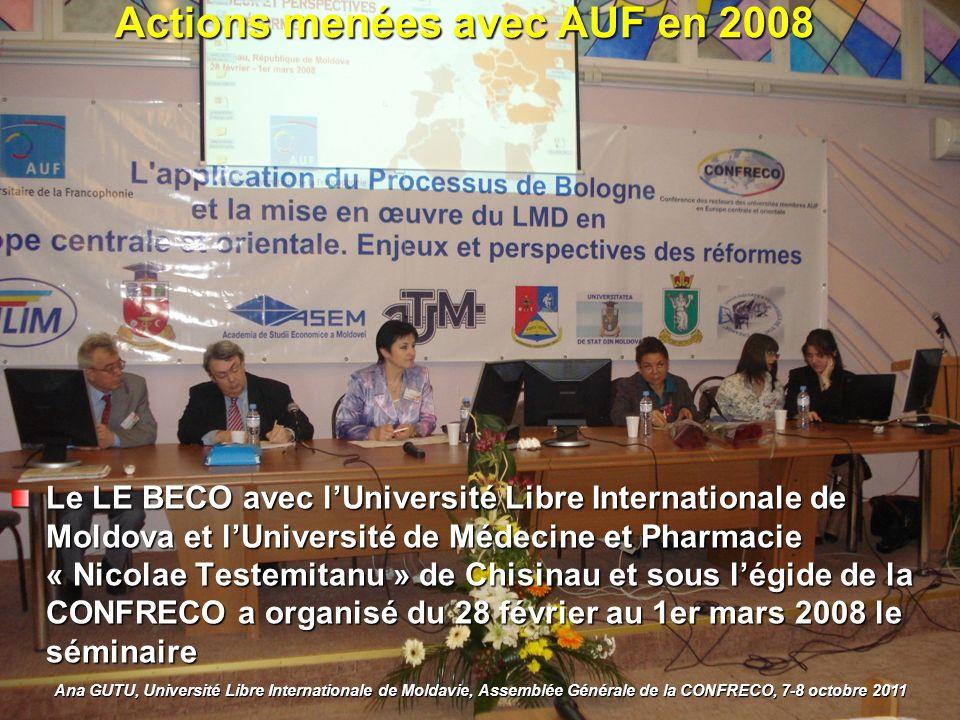 Actions menées avec AUF en 2008 Le LE BECO avec lUniversité Libre Internationale de Moldova et lUniversité de Médecine et Pharmacie « Nicolae Testemitanu » de Chisinau et sous légide de la CONFRECO a organisé du 28 février au 1er mars 2008 le séminaire Ana GUTU, Université Libre Internationale de Moldavie, Assemblée Générale de la CONFRECO, 7-8 octobre 2011