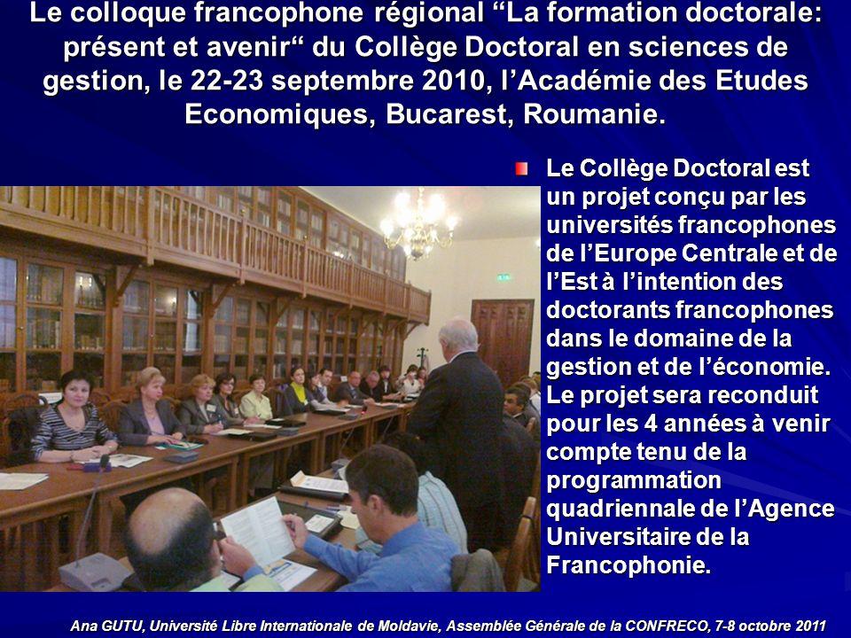 Le colloque francophone régional La formation doctorale: présent et avenir du Collège Doctoral en sciences de gestion, le 22-23 septembre 2010, lAcadémie des Etudes Economiques, Bucarest, Roumanie.