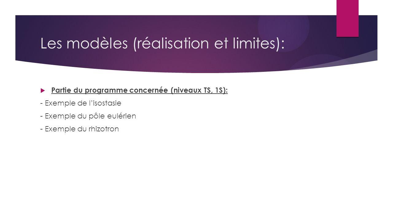 Les modèles (réalisation et limites): Partie du programme concernée (niveaux TS, 1S): - Exemple de lisostasie - Exemple du pôle eulérien - Exemple du rhizotron