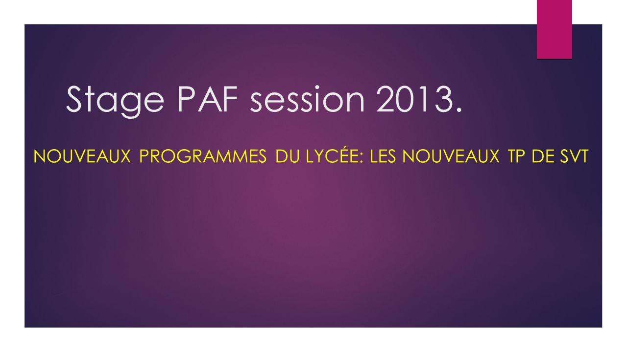 Stage PAF session 2013. NOUVEAUX PROGRAMMES DU LYCÉE: LES NOUVEAUX TP DE SVT