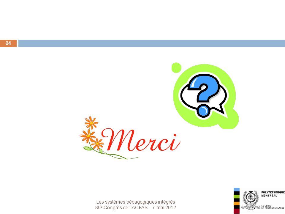 Les systèmes pédagogiques intégrés 80 e Congrès de lACFAS – 7 mai 2012 24