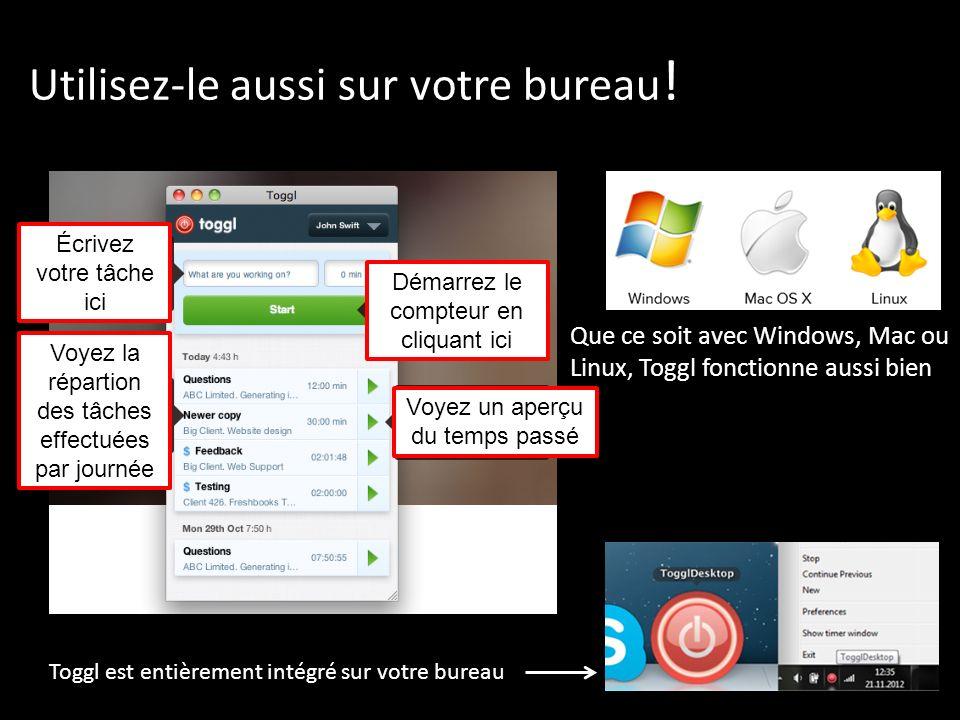 Utilisez-le aussi sur votre bureau ! Que ce soit avec Windows, Mac ou Linux, Toggl fonctionne aussi bien Écrivez votre tâche ici Démarrez le compteur