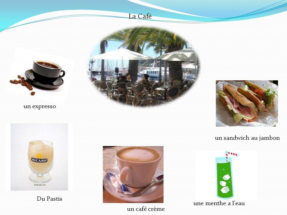 un café crème un expresso Du Pastis un sandwich au jambon une menthe a l eau La Café