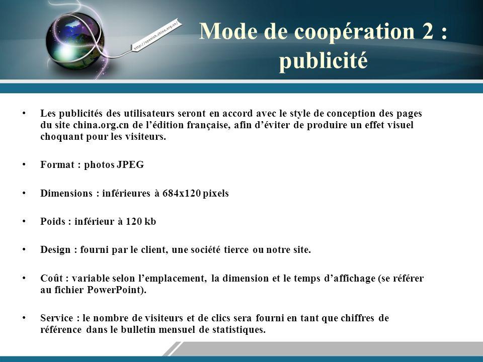 Mode de coopération 2 : publicité Les publicités des utilisateurs seront en accord avec le style de conception des pages du site china.org.cn de lédition française, afin déviter de produire un effet visuel choquant pour les visiteurs.