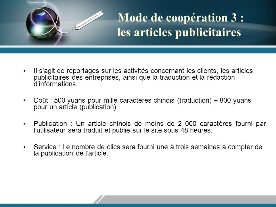 Mode de coopération 3 : les articles publicitaires Il sagit de reportages sur les activités concernant les clients, les articles publicitaires des entreprises, ainsi que la traduction et la rédaction d informations.