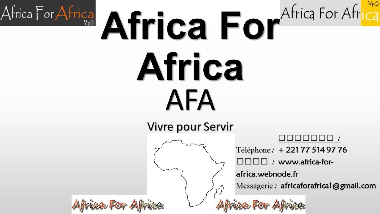 Africa For Africa AFA Vivre pour Servir Contact : Téléphone : + 221 77 514 97 76 Site : www.africa-for- africa.webnode.fr Messagerie : africaforafrica