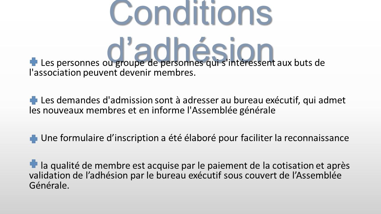 Conditions dadhésion Les personnes ou groupe de personnes qui s'intéressent aux buts de l'association peuvent devenir membres. Les demandes d'admissio