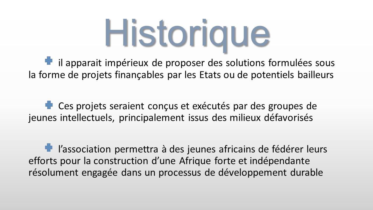 Historique il apparait impérieux de proposer des solutions formulées sous la forme de projets finançables par les Etats ou de potentiels bailleurs Ces