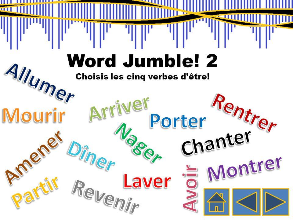 Word Jumble! 1 Choisis les cinq verbes dêtre!