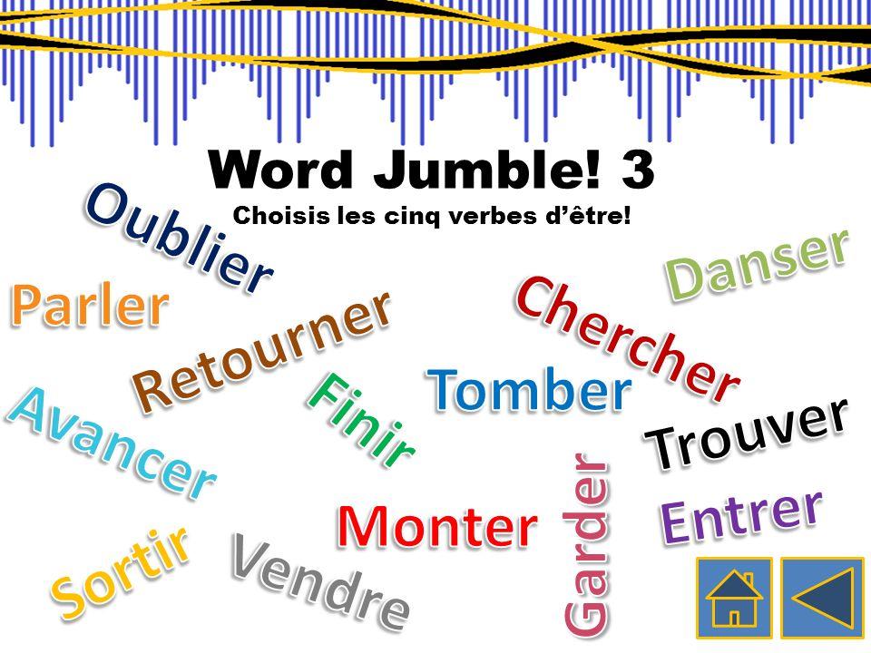 Word Jumble! 2 Choisis les cinq verbes dêtre!