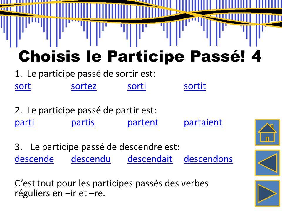 Choisis le Participe Passé! 3 7. Le participe passé de retourner est: retournéretournezretournonsretournais 8. Le participe passé de rentrer est: rent