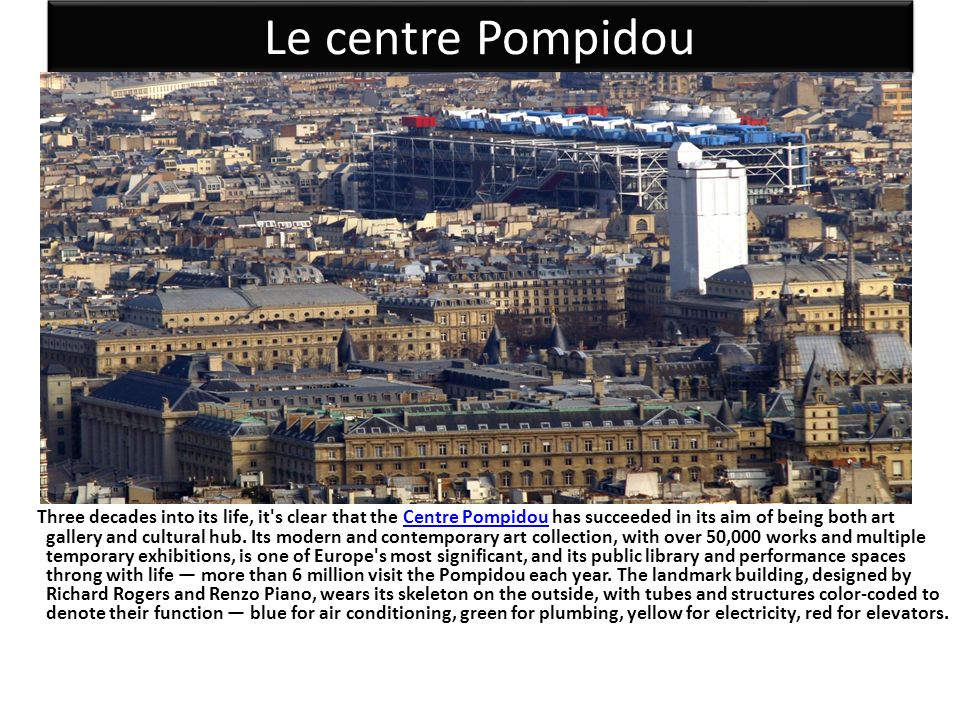 Le centre Pompidou Three decades into its life, it s clear that the Centre Pompidou has succeeded in its aim of being both art gallery and cultural hub.