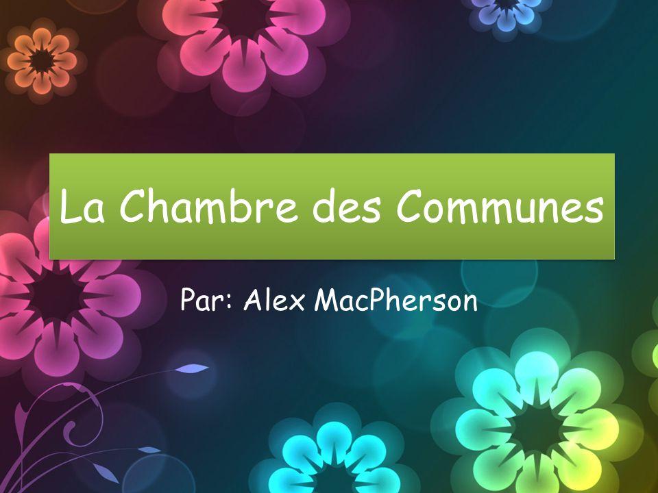 La Chambre des Communes Par: Alex MacPherson