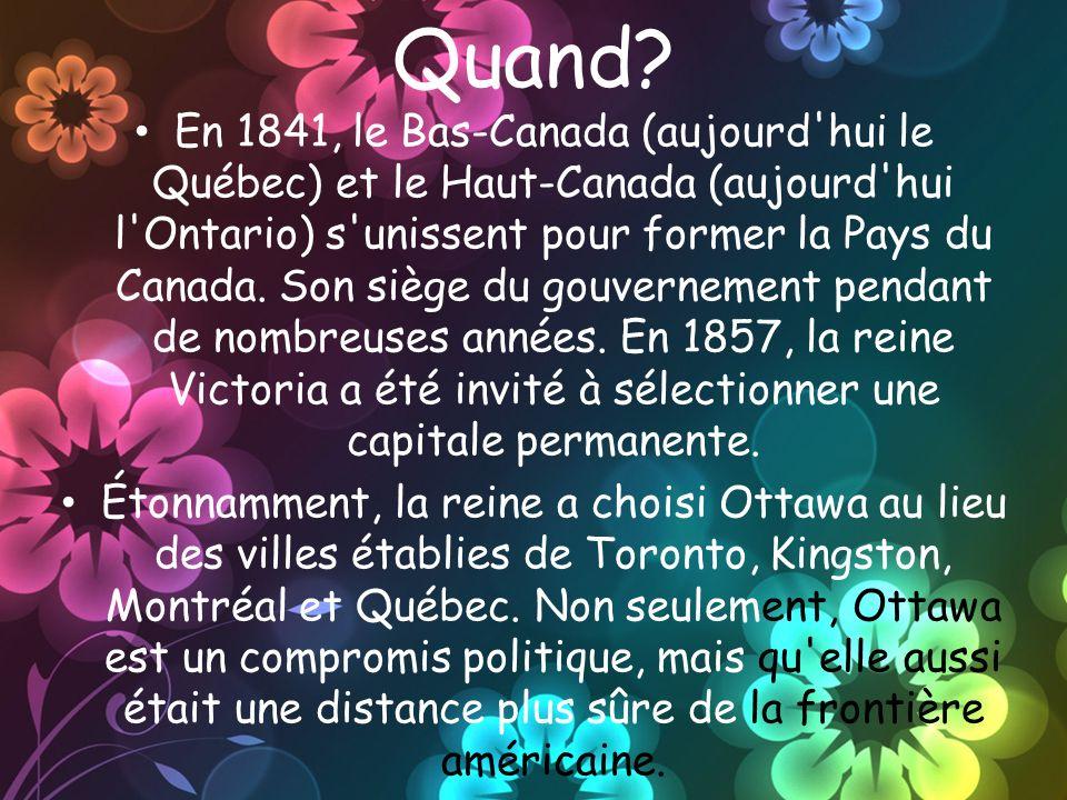Quand? En 1841, le Bas-Canada (aujourd'hui le Québec) et le Haut-Canada (aujourd'hui l'Ontario) s'unissent pour former la Pays du Canada. Son siège du