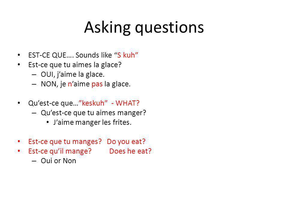 Asking questions EST-CE QUE…. Sounds like S kuh Est-ce que tu aimes la glace.
