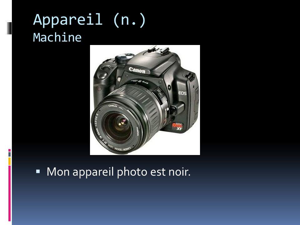 Appareil (n.) Machine Mon appareil photo est noir.
