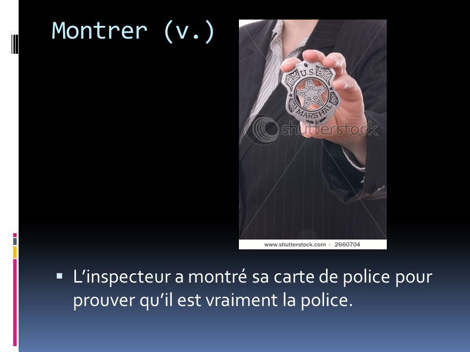 Montrer (v.) Linspecteur a montré sa carte de police pour prouver quil est vraiment la police.