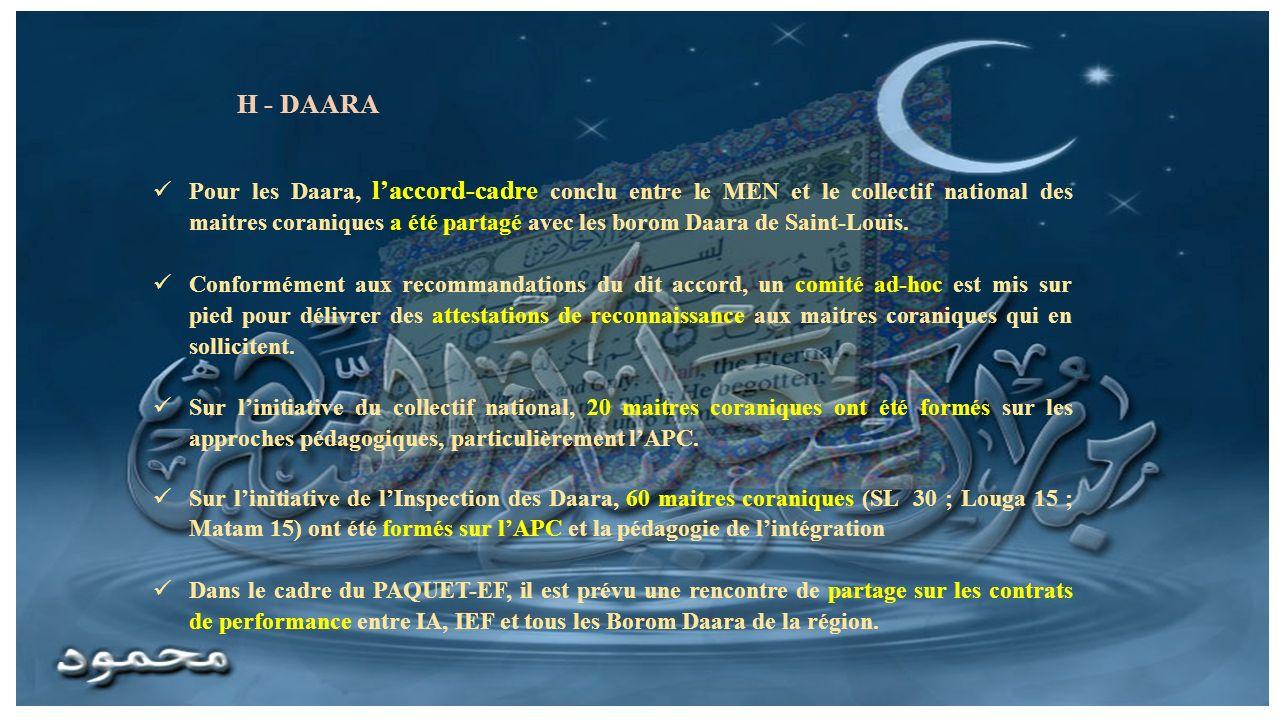 H - DAARA Pour les Daara, laccord-cadre conclu entre le MEN et le collectif national des maitres coraniques a été partagé avec les borom Daara de Saint-Louis.