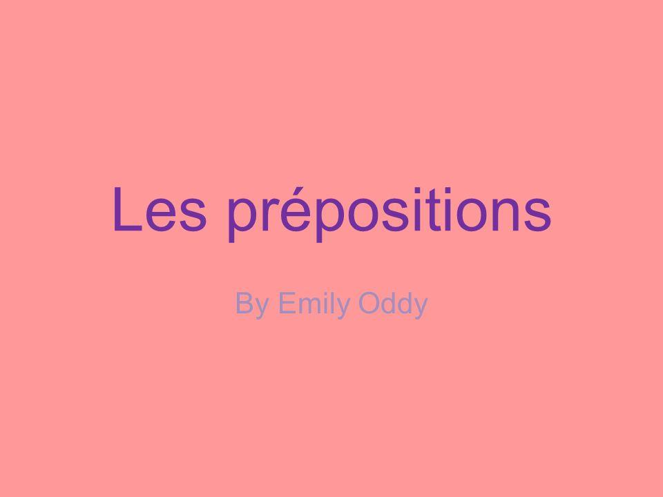 Les prépositions By Emily Oddy
