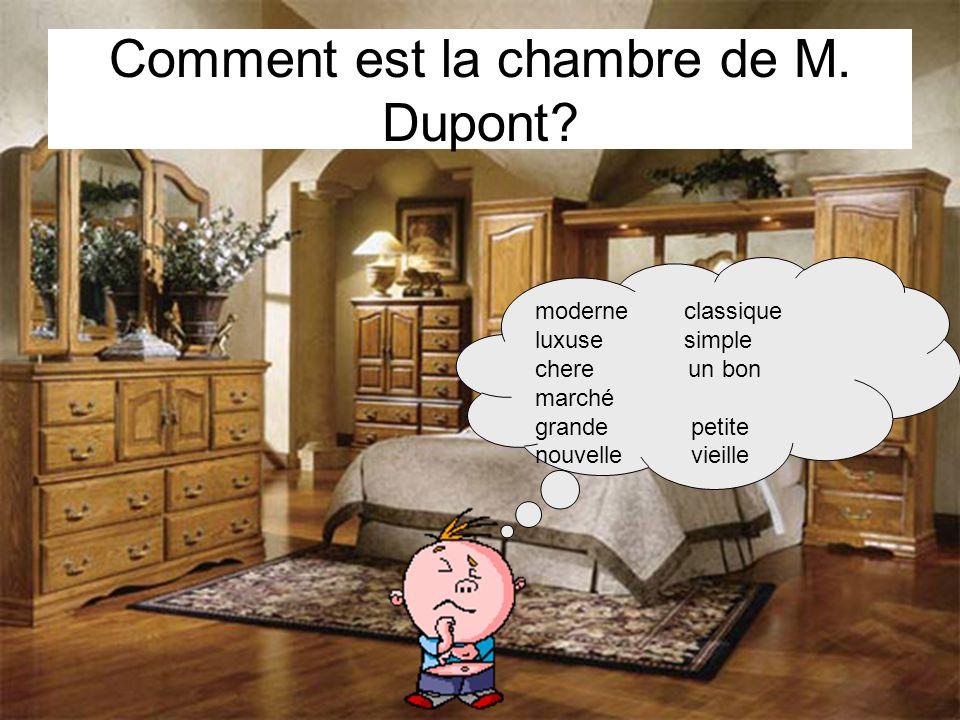 moderne classique luxuse simple chere un bon marché grande petite nouvelle vieille Comment est la chambre de M. Dupont?