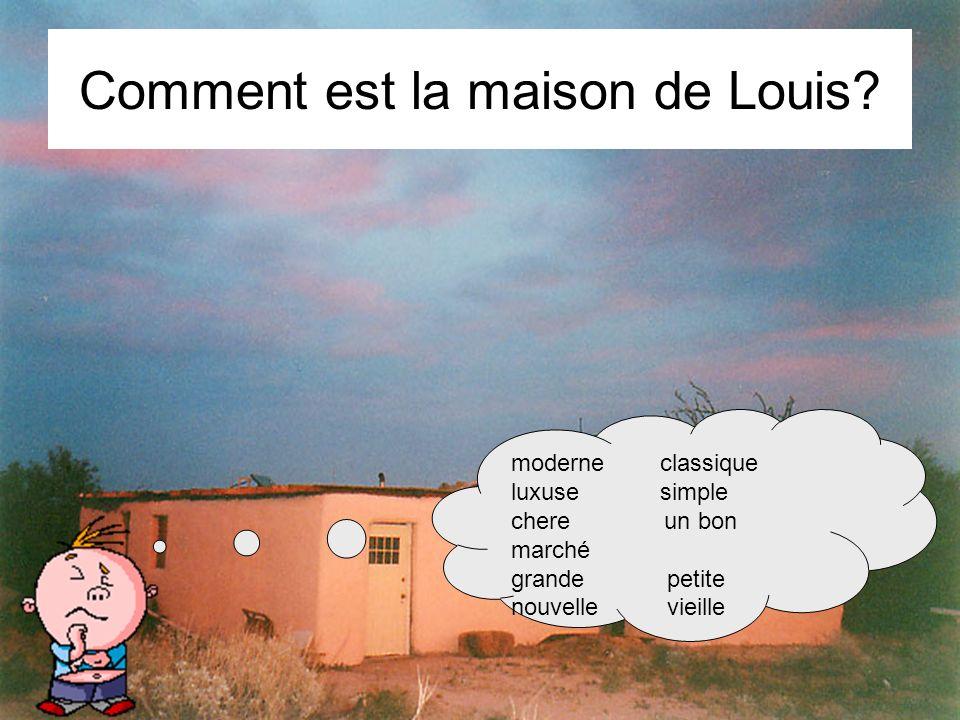 Comment est la maison de Louis? moderne classique luxuse simple chere un bon marché grande petite nouvelle vieille