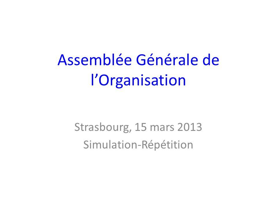 Assemblée Générale de lOrganisation Strasbourg, 15 mars 2013 Simulation-Répétition