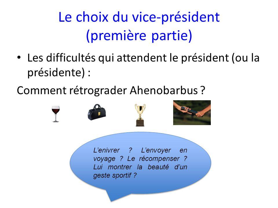 Le choix du vice-président (première partie) Les difficultés qui attendent le président (ou la présidente) : Comment rétrograder Ahenobarbus .