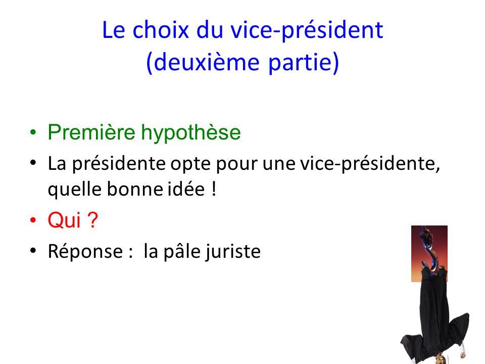 Le choix du vice-président (deuxième partie) Première hypothèse La présidente opte pour une vice-présidente, quelle bonne idée .