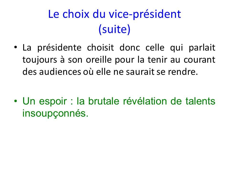 Le choix du vice-président (suite) La présidente choisit donc celle qui parlait toujours à son oreille pour la tenir au courant des audiences où elle ne saurait se rendre.
