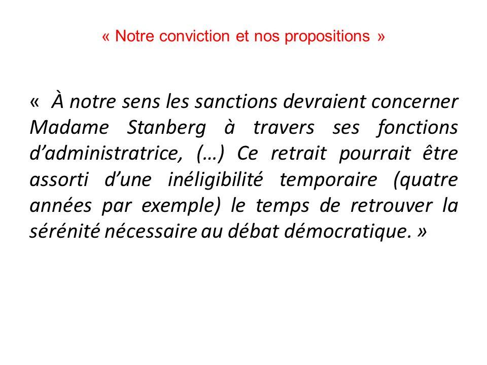 « Notre conviction et nos propositions » « À notre sens les sanctions devraient concerner Madame Stanberg à travers ses fonctions dadministratrice, (…) Ce retrait pourrait être assorti dune inéligibilité temporaire (quatre années par exemple) le temps de retrouver la sérénité nécessaire au débat démocratique.