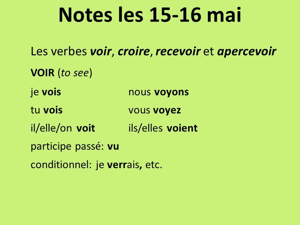 Notes les 15-16 mai Les verbes voir, croire, recevoir et apercevoir VOIR (to see) je vois nous voyons tu vois vous voyez il/elle/on voit ils/elles voi