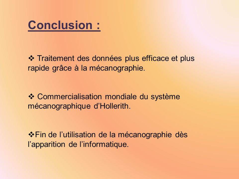 Conclusion : Traitement des données plus efficace et plus rapide grâce à la mécanographie. Commercialisation mondiale du système mécanographique dHoll